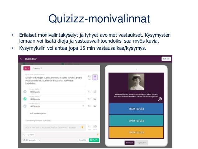 Quizizz-monivalinnat • Erilaiset monivalintakyselyt ja lyhyet avoimet vastaukset. Kysymysten lomaan voi lisätä dioja ja va...