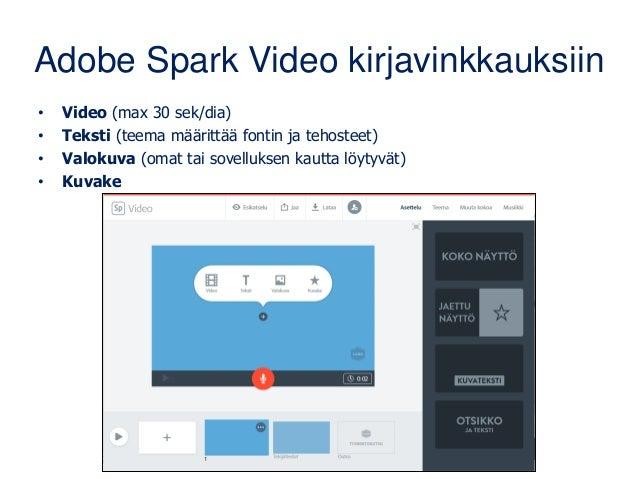 Adobe Spark Video kirjavinkkauksiin • Video (max 30 sek/dia) • Teksti (teema määrittää fontin ja tehosteet) • Valokuva (om...