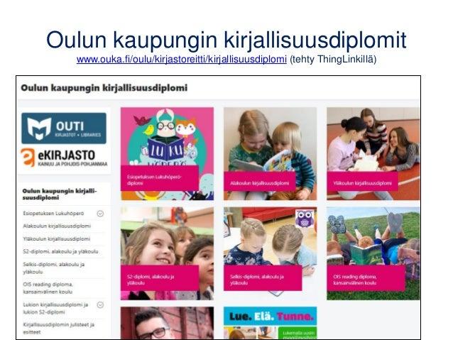 Oulun kaupungin kirjallisuusdiplomit www.ouka.fi/oulu/kirjastoreitti/kirjallisuusdiplomi (tehty ThingLinkillä)