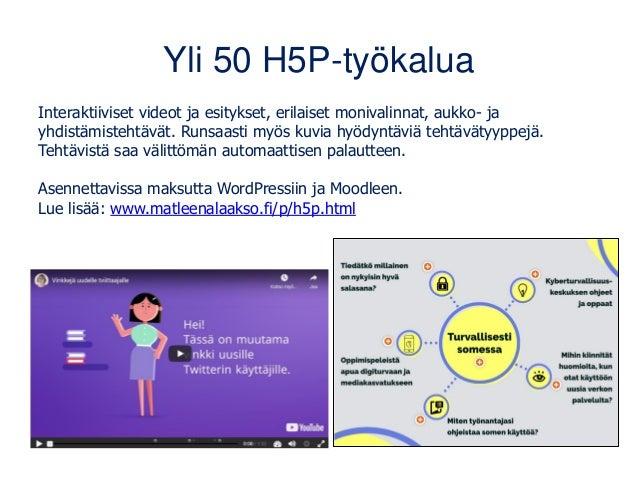 Yli 50 H5P-työkalua Interaktiiviset videot ja esitykset, erilaiset monivalinnat, aukko- ja yhdistämistehtävät. Runsaasti m...