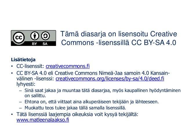 Lisätietoja • CC-lisenssit: creativecommons.fi • CC BY-SA 4.0 eli Creative Commons Nimeä-Jaa samoin 4.0 Kansain- välinen -...