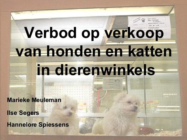 Verbod op verkoop  van honden en katten  in dierenwinkels Marieke Meuleman Ilse Segers Hannelore Spiessens