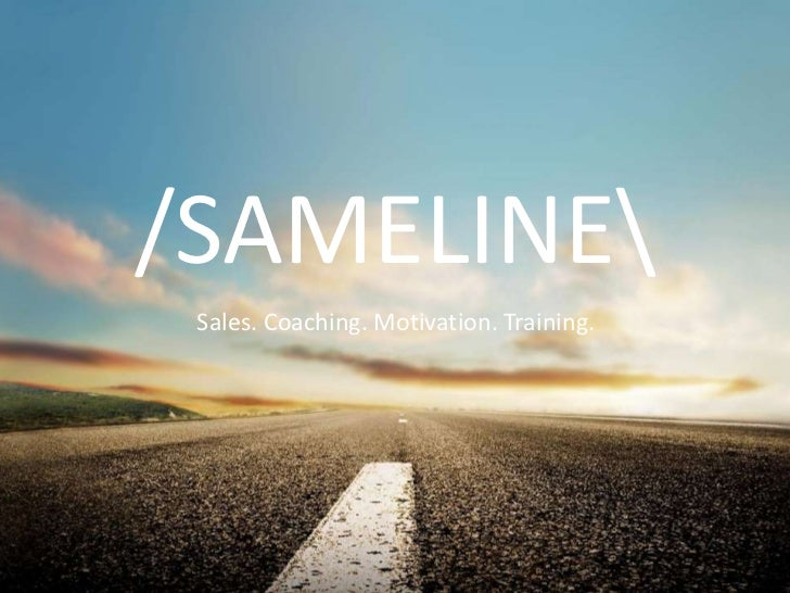 /SAMELINE<br />Sales. Coaching. Motivation. Training.<br />