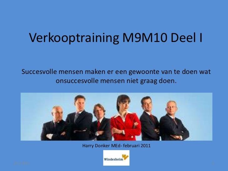 Verkooptraining M9M10 Deel I <br />22-2-2011<br />1<br />Succesvolle mensen maken er een gewoonte van te doen wat onsucces...