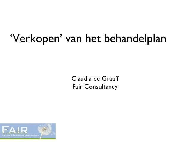 'Verkopen' van het behandelplanClaudia de GraaffFair Consultancy