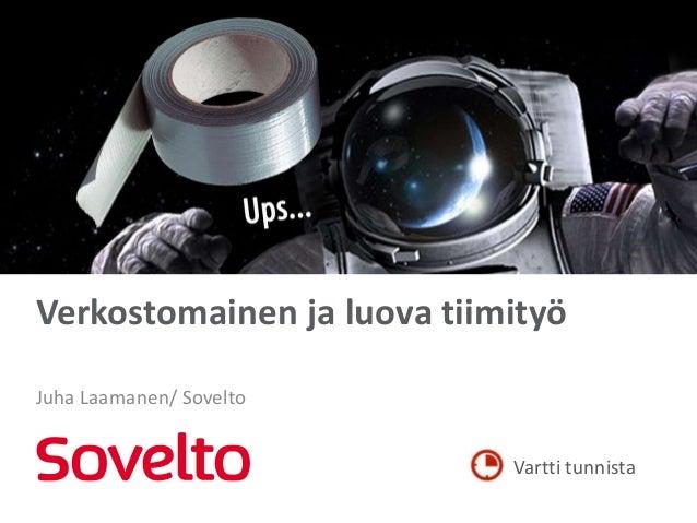 Verkostomainen ja luova tiimityöJuha Laamanen/ Sovelto                            Vartti tunnista