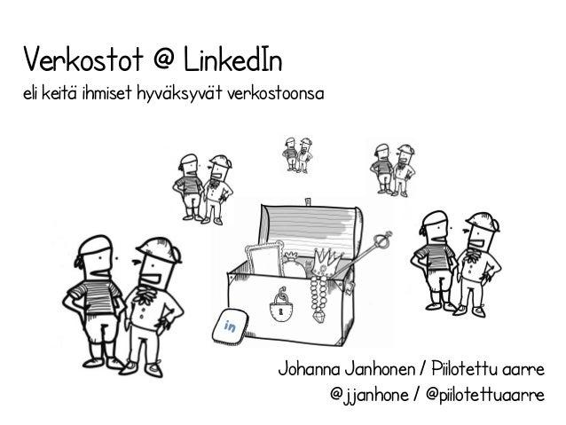 Johanna Janhonen / Piilotettu aarre @jjanhone / @piilotettuaarre Verkostot @ LinkedIn eli keitä ihmiset hyväksyvät verkost...