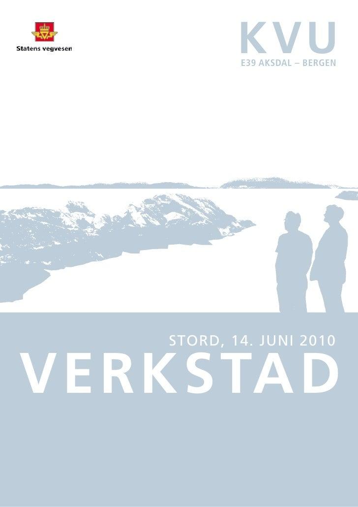 Verkstad – kVU e39 aksdal – Bergen                KVU            E39 AksdAl – BErgEn        Stord, 14. juni 2010   VERKSTA...