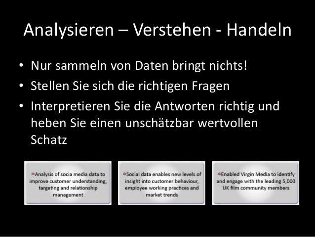 Analysieren – Verstehen - Handeln • Nur sammeln von Daten bringt nichts! • Stellen Sie sich die richtigen Fragen • Interpr...