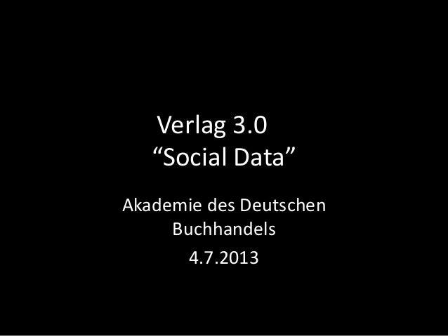 """Verlag 3.0 """"Social Data"""" Akademie des Deutschen Buchhandels 4.7.2013"""