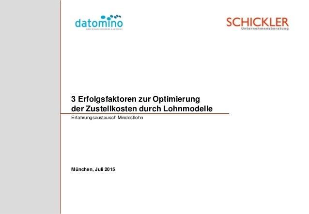 3 Erfolgsfaktoren zur Optimierung der Zustellkosten durch Lohnmodelle Erfahrungsaustausch Mindestlohn München, Juli 2015