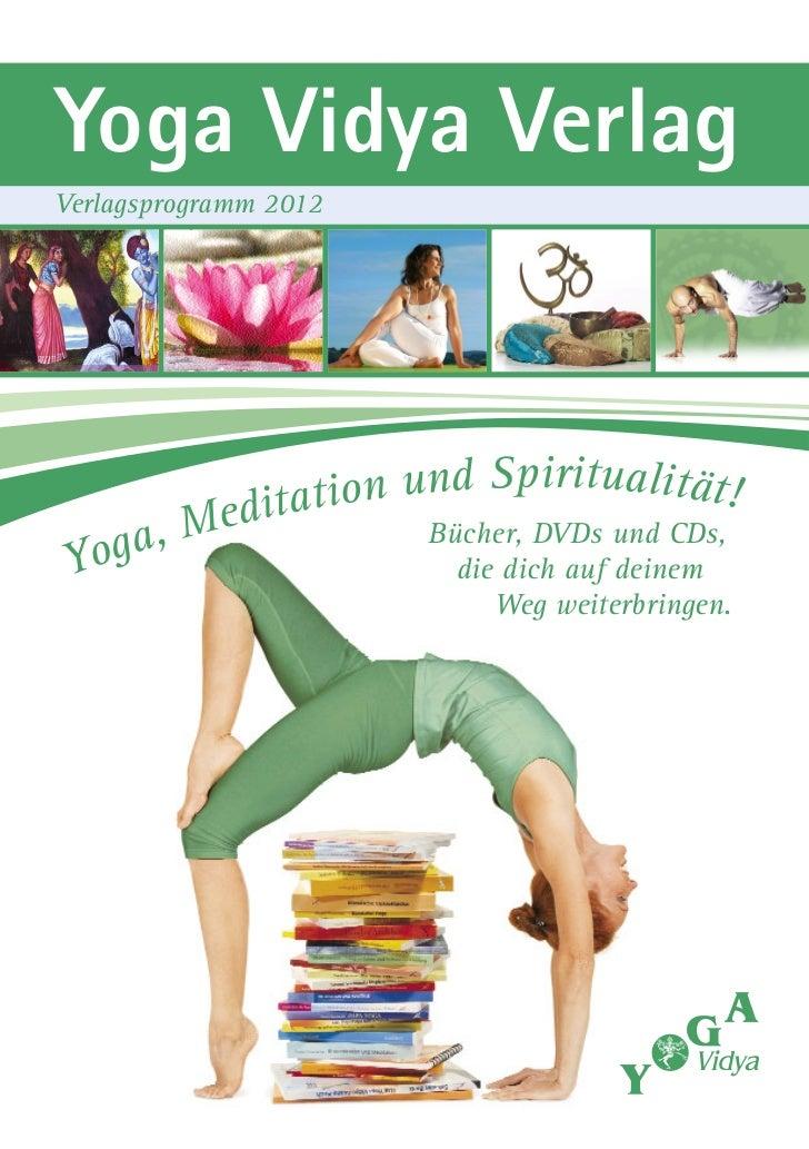 Yoga Vidya VerlagVerlagsprogramm 2012                     nd Spiritualität!         Meditation u  oga,                    ...