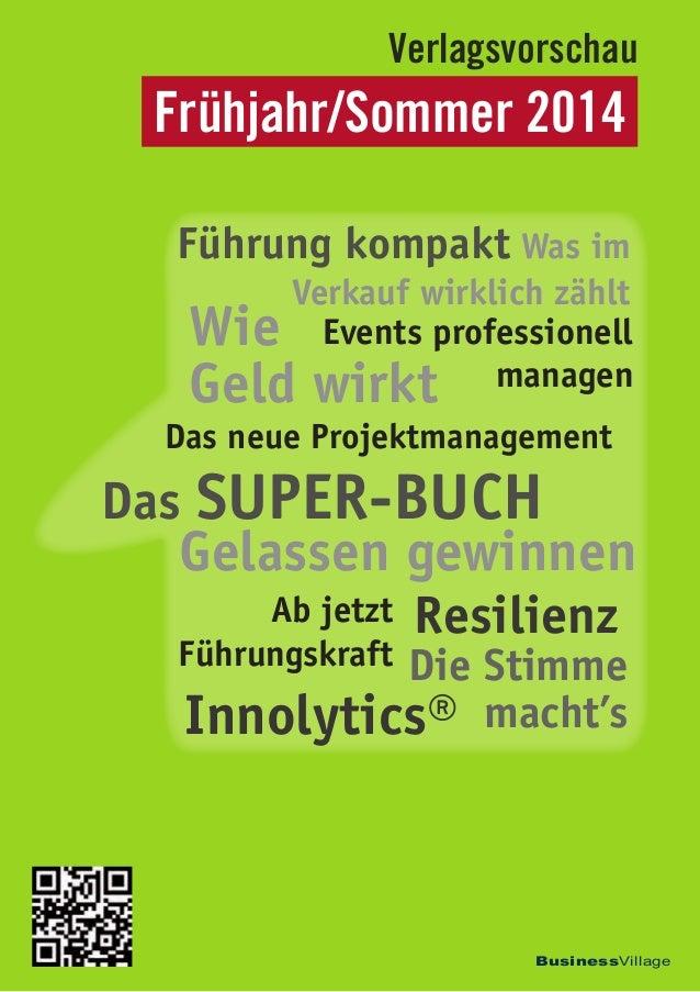 Frühjahr/Sommer 2014 Verlagsvorschau BusinessVillage Gelassen gewinnen Was im Verkauf wirklich zählt Wie Geld wirkt Die St...