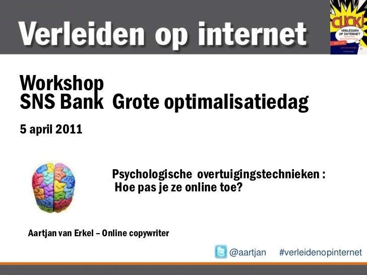 Workshop <br />SNS Bank  Grote optimalisatiedag<br />5 april 2011<br />Psychologische  overtuigingstechnieken :<br /> Hoe ...