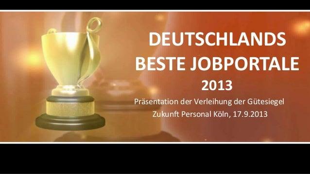 DEUTSCHLANDS BESTE JOBPORTALE 2013 Präsentation der Verleihung der Gütesiegel Zukunft Personal Köln, 17.9.2013