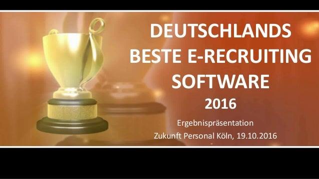 DEUTSCHLANDS BESTE E-RECRUITING SOFTWARE 2016 Ergebnispräsentation Zukunft Personal Köln, 19.10.2016