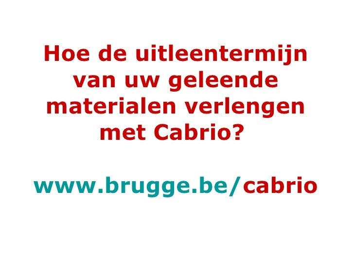 Hoe de uitleentermijn van uw geleende materialen verlengen met Cabrio?  www.brugge.be / cabrio
