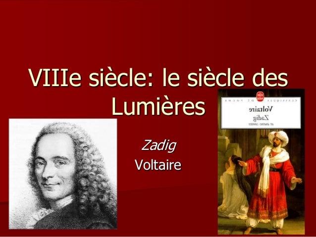 VIIIe siècle: le siècle des Lumières Zadig Voltaire
