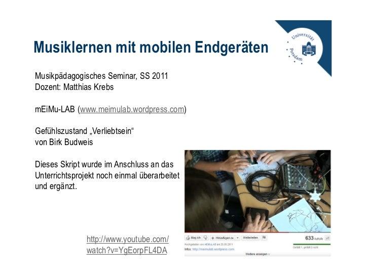 Musiklernen mit mobilen EndgerätenMusikpädagogisches Seminar, SS 2011Dozent: Matthias KrebsmEiMu-LAB (www.meimulab.wordpre...