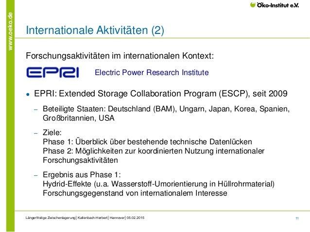 11 www.oeko.de Internationale Aktivitäten (2) Forschungsaktivitäten im internationalen Kontext: ● EPRI: Extended Storage C...