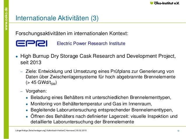 12 www.oeko.de Internationale Aktivitäten (3) Forschungsaktivitäten im internationalen Kontext: ● High Burnup Dry Storage ...