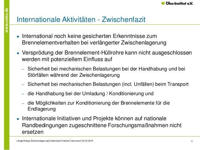 13 www.oeko.de Internationale Aktivitäten - Zwischenfazit ● International noch keine gesicherten Erkenntnisse zum Brennele...