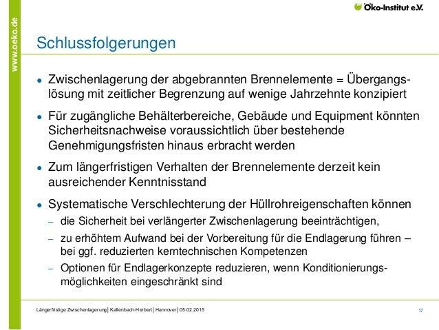 17 www.oeko.de Schlussfolgerungen ● Zwischenlagerung der abgebrannten Brennelemente = Übergangs- lösung mit zeitlicher Beg...