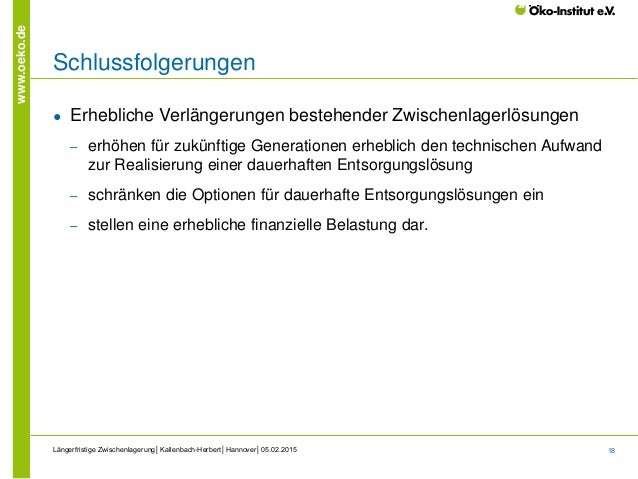 18 www.oeko.de Schlussfolgerungen ● Erhebliche Verlängerungen bestehender Zwischenlagerlösungen ‒ erhöhen für zukünftige G...