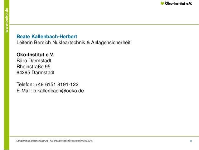 19 www.oeko.de Beate Kallenbach-Herbert Leiterin Bereich Nukleartechnik & Anlagensicherheit Öko-Institut e.V. Büro Darmsta...