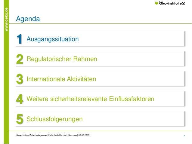 2 www.oeko.de Längerfristige Zwischenlagerung│Kallenbach-Herbert│Hannover│05.02.2015 Agenda Ausgangssituation1 Regulatoris...