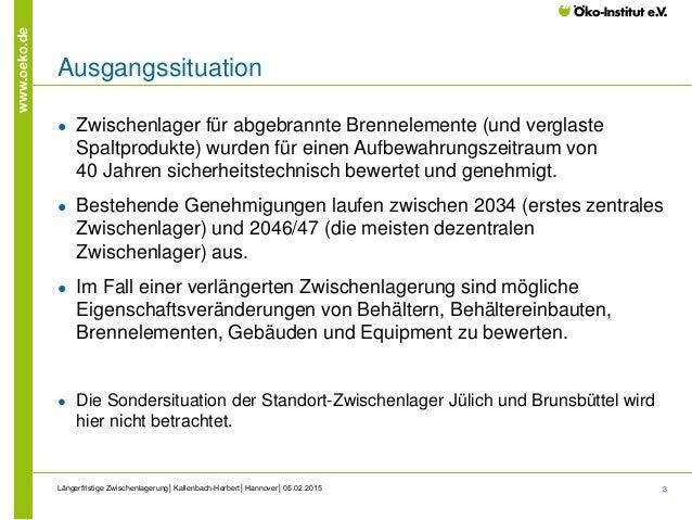 3 www.oeko.de Ausgangssituation ● Zwischenlager für abgebrannte Brennelemente (und verglaste Spaltprodukte) wurden für ein...