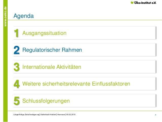 4 www.oeko.de Längerfristige Zwischenlagerung│Kallenbach-Herbert│Hannover│05.02.2015 Agenda Ausgangssituation1 Regulatoris...