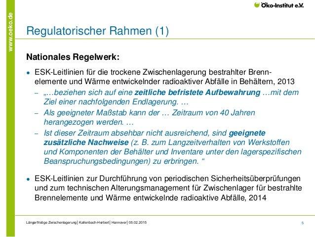 5 www.oeko.de Regulatorischer Rahmen (1) Nationales Regelwerk: ● ESK-Leitlinien für die trockene Zwischenlagerung bestrahl...