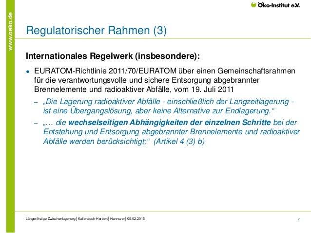 7 www.oeko.de Regulatorischer Rahmen (3) Internationales Regelwerk (insbesondere): ● EURATOM-Richtlinie 2011/70/EURATOM üb...