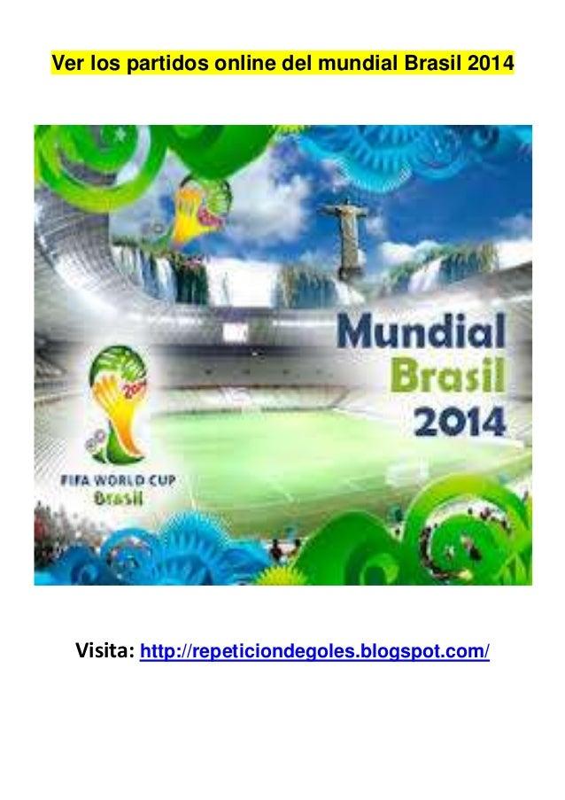 Ver los partidos online del mundial Brasil 2014 Visita: http://repeticiondegoles.blogspot.com/