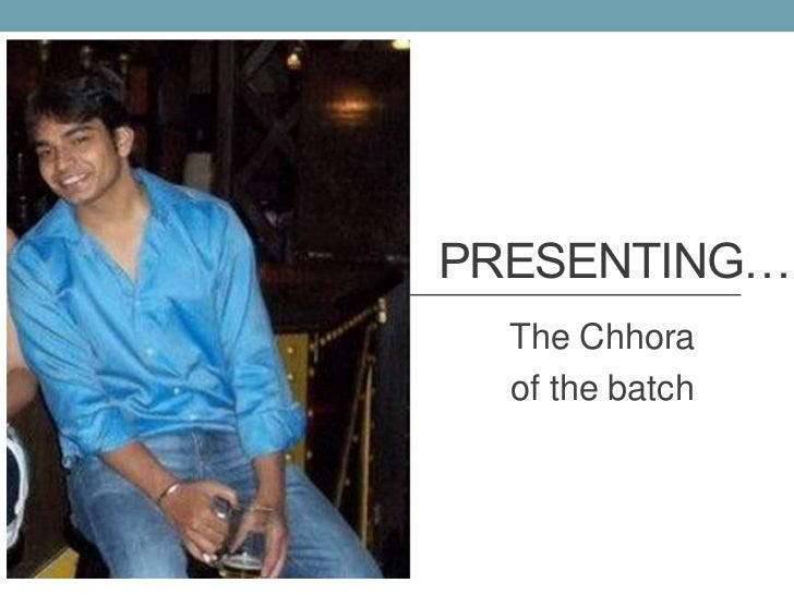 PRESENTING…  The Chhora  of the batch