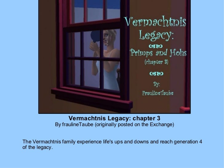 Vermachtnis Legacy: chapter 3 By fraulineTaube (originally posted on the Exchange) The Vermachtnis family experience life'...