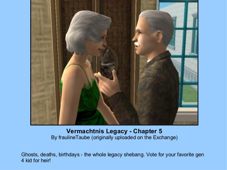Vermachtnis Legacy - Chapter 5 By fraulineTaube (originally uploaded on the Exchange) Ghosts, deaths, birthdays - the whol...
