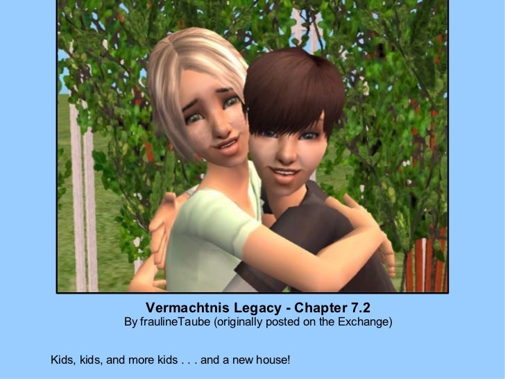 Vermachtnis Legacy - Chapter 7.2 By fraulineTaube (originally posted on the Exchange) Kids, kids, and more kids . . . and ...