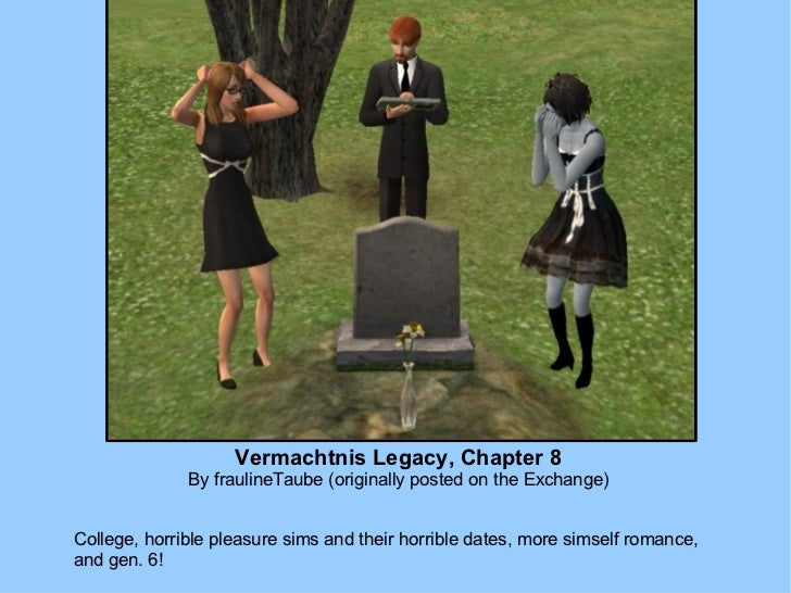 Vermachtnis Legacy, Chapter 8 By fraulineTaube (originally posted on the Exchange) College, horrible pleasure sims and the...