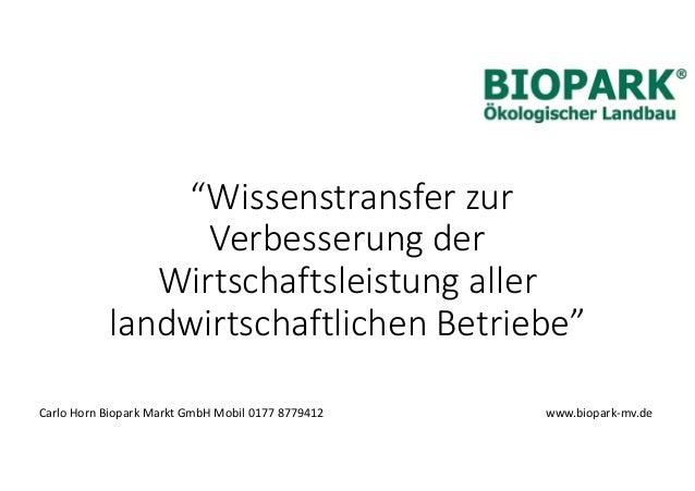 """""""Wissenstransfer zur Verbesserung der Wirtschaftsleistung aller landwirtschaftlichen Betriebe"""" Carlo Horn Biopark Markt Gm..."""