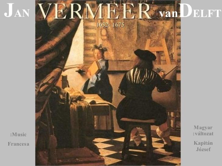 1632-   1675   Music: Francesa J AN van  D ELFT Magyar változat: Kapitán József