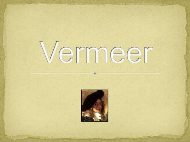 Johannes Vermeer é o segundo pintor holandês maisfamoso e importante do século XVII (período daIdade de Ouro Holandesa).A ...