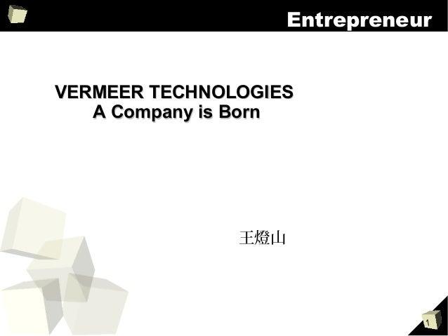 1 Entrepreneur VERMEER TECHNOLOGIESVERMEER TECHNOLOGIES A Company is BornA Company is Born 王燈山