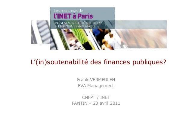 L'(in)soutenabilité des finances publiques? Frank VERMEULEN FVA Management CNFPT / INET PANTIN – 20 avril 2011