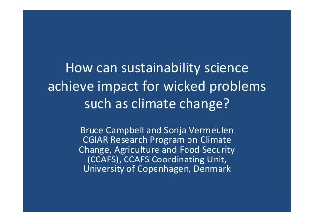 How can sustainability science achieve impact for wicked problems such as climate change? Bruce Campbell and Sonja Vermeul...