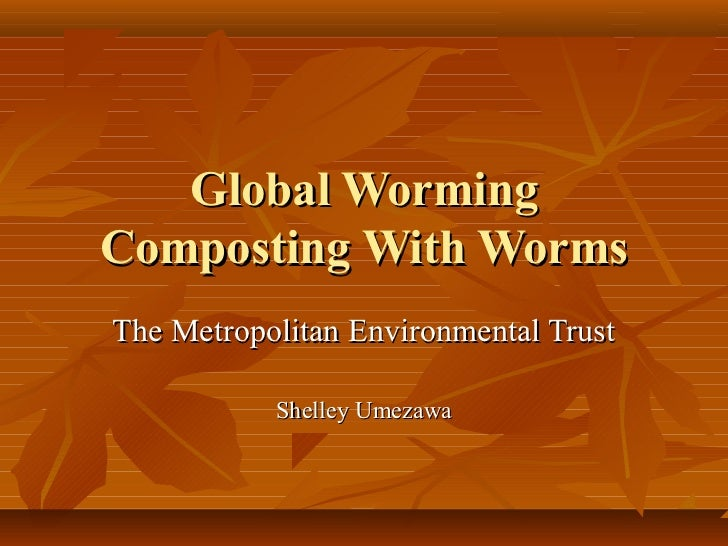 Global WormingComposting With WormsThe Metropolitan Environmental Trust           Shelley Umezawa
