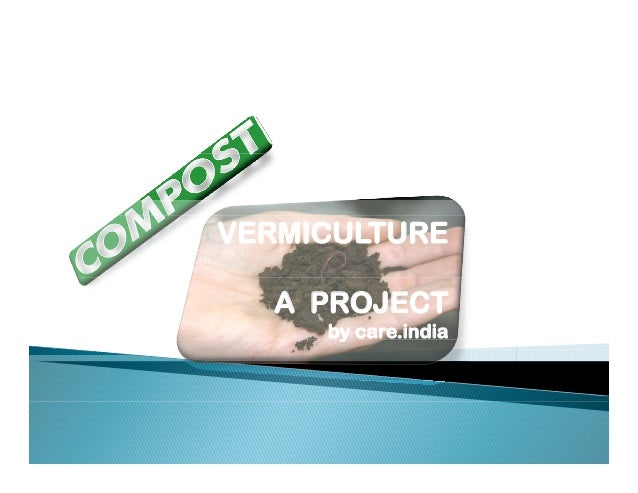 VERMICULTURE A PROJECT by care.indiay