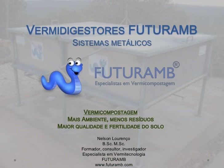 VERMIDIGESTORES FUTURAMB         SISTEMAS METÁLICOS             VERMICOMPOSTAGEM       MAIS AMBIENTE, MENOS RESÍDUOS    MA...