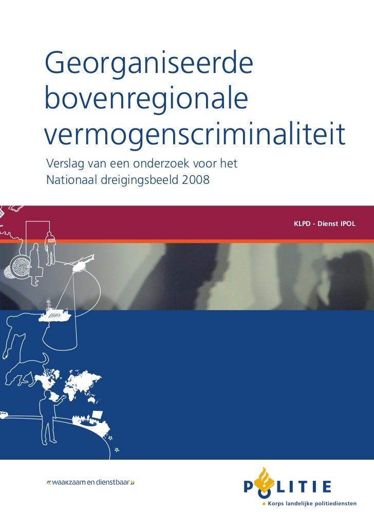 GeorganiseerdebovenregionalevermogenscriminaliteitVerslag van een onderzoek voor hetNationaal dreigingsbeeld 2008         ...